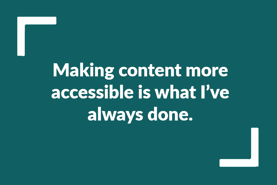 """Test reading """"making content more accessible is what I've always done"""""""