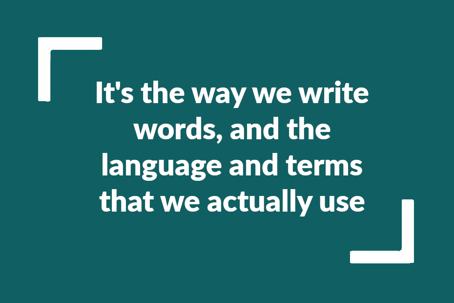 """Quote from the video transccript: """"It's the way we write words, and the language and terms that we actually use."""""""