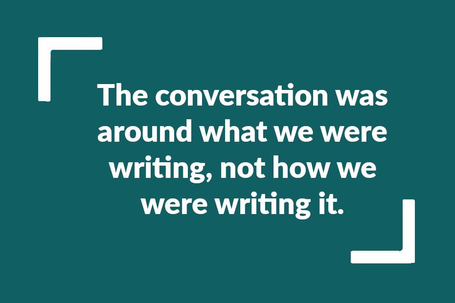 """Quote from article: """"The conversation was around what we were writing, not how we were writing it."""""""